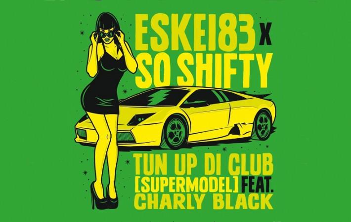 ESKEI83 & So Shifty - Tun_Up Di Club (Supermodel) on Crispy Crust Records