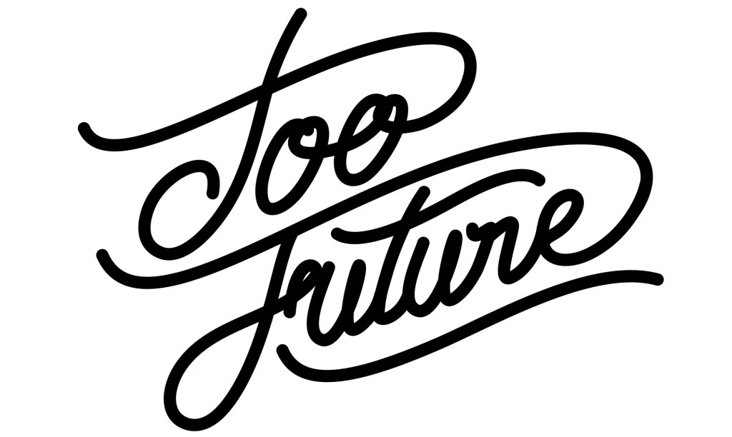 Innovative and forward thinking: Too Future.