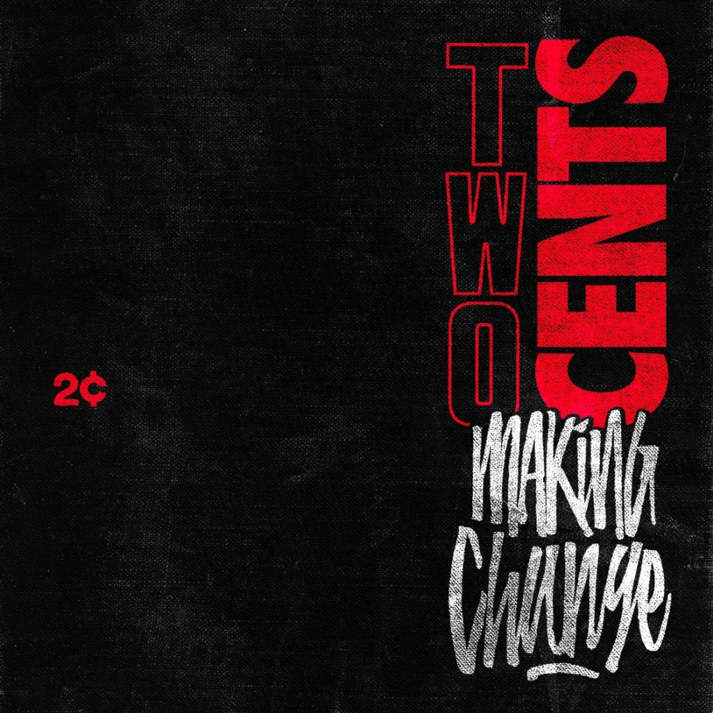 Making Change by 2cents is out