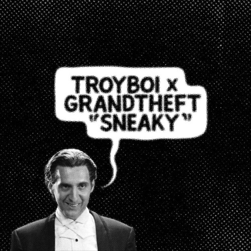 TroyBoi and Grandtheft collaborated on Sneaky (Artwork by: Four Color Zack)