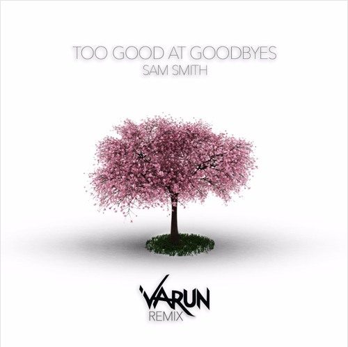 Sam Smith Too Good At Goodbyes Varun Remix Free